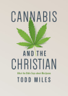 Cannabis and the Christian: What the Bible Says about Marijuana Cover Image