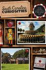 South Carolina Curiosities: Quirky Characters, Roadside Oddities & Other Offbeat Stuff Cover Image