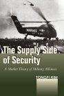 The Supply Side of Security: A Market Theory of Military Alliances (Studies in Asian Security) Cover Image