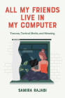 All My Friends Live in My Computer: Trauma, Tactical Media, and Meaning Cover Image