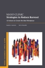Mayo Clinic Strategies to Reduce Burnout: 12 Actions to Create the Ideal Workplace Cover Image