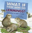 What If There Were No Lemmings?: A Book about the Tundra Ecosystem (Food Chain Reactions) Cover Image