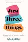 Just Three Things: Bite-size ways to transform your life. Cover Image