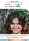 Authentic Vegan And Quick Recipes: Learn How to Lose Weight with Some of the Best Plant-Based Recipes! Easy-To-Cook and Time Saving, They Will Teach Y Cover Image