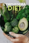 Lymphedema Diet: A Beginner's Step-by-Step Guide to Managing Lymphedema Through Nutrition With Curated Recipes and a Meal Plan Cover Image