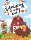 Thanksgiving Activity Book For Kids Ages 4-8: Best Thanksgiving Gift For Kids, Toddlers &Preschoolers Coloring, I Spy, Word Searches, Mazes, Dot-To-Do Cover Image