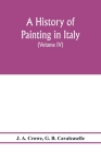 A history of painting in Italy; Umbria, Florence and Siena from the second to the sixteenth century (Volume IV) Florentine Masters of the Fifteenth Ce Cover Image