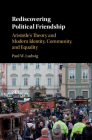 Rediscovering Political Friendship: Aristotle's Theory and Modern Identity, Community, and Equality Cover Image