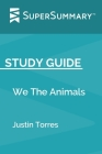 Study Guide: We The Animals by Justin Torres (SuperSummary) Cover Image
