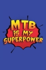 MTB Is My Superpower: A 6x9 Inch Softcover Diary Notebook With 110 Blank Lined Pages. Funny Mtb Journal to write in. Mtb Gift and SuperPower Cover Image