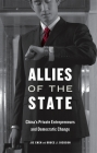 Allies of the State: China's Private Entrepreneurs and Democratic Change Cover Image