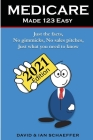 Medicare Made 123 Easy: Just the facts, No gimmicks, No sales pitches, Just what you need to know Cover Image