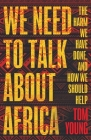 We Need to Talk About Africa: The harm we have done, and how we should help Cover Image
