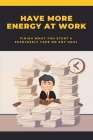 Have More Energy At Work: Finish What You Start & Fearlessly Take On Any Goal: How To Feel Energized And Motivated Cover Image
