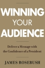 Winning Your Audience: Deliver a Message with the Confidence of a President Cover Image