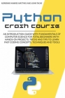 Python Crash Course: An Introduction Guide with Fundamentals of Computer Science for Total Beginners with Hands-On Projects, Tricks and Tip Cover Image