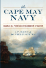 The Cape May Navy: Delaware Bay Privateers in the American Revolution Cover Image