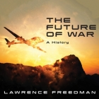 The Future of War: A History Cover Image
