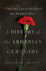 They Can Live in the Desert But Nowhere Else: A History of the Armenian Genocide (Human Rights and Crimes Against Humanity #27) Cover Image