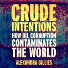 Crude Intentions Lib/E: How Oil Corruption Contaminates the World Cover Image