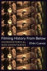 Filming History from Below: Microhistorical Documentaries (Nonfictions) Cover Image