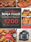 The latest Ninja Foodi Cookbook for Beginners 2021: 1200-Day Easy & Delicious Air Fryer, Pressure Cooker, Broil, Dehydrate, and Slow Cook Recipes for Cover Image