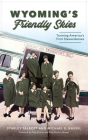 Wyoming's Friendly Skies: Training America's First Stewardesses Cover Image