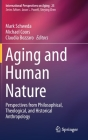 Aging and Human Nature: Perspectives from Philosophical, Theological, and Historical Anthropology (International Perspectives on Aging #25) Cover Image