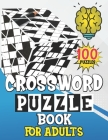 Crossword Puzzle Book For Adults 100 Puzzles: 100 Easy-to-read Medium Level Crosswords, Seniors And All Puzzle Book Fans Cover Image