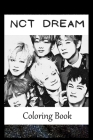 NCT Dream: A Coloring Book For Creative People, Both Kids And Adults, Based on the Art of the Great NCT Dream Cover Image