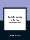 The Better Germany In War Time: Being Some Facts Towards Fellowship Cover Image