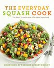 The Everyday Squash Cook: The Most Versatile & Affordable Superfood Cover Image