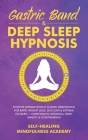 Gastric Band & Deep Sleep Hypnosis: Positive Affirmations & Guided Meditations For Rapid Weight Loss, Self-Love & Extreme Fat Burn+ Overcoming Insomni Cover Image