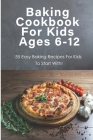 Baking Cookbook For Kids Ages 6-12_ 55 Easy Baking Recipes For Kids To Start With!: Healthy Baking Cookbook For Kids Cover Image