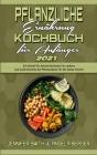 Pflanzliche Ernährung Kochbuch Für Anfänger 2021: Ein Schritt-Für-Schritt-Kochbuch Für Leckere Low-Carb-Gerichte Auf Pflanzenbasis Für Die Ganze Famil Cover Image