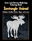 Zentangle Animal - Cute and Stress Relieving Coloring Book - Echidna, Gorilla, Gecko, Tiger, and more Cover Image