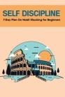 Self Discipline: 7-Day Plan On Habit Stacking For Beginners: Ways To Improve Poor Self-Esteem Cover Image