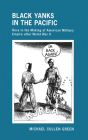 Black Yanks in the Pacific: Race in the Making of American Military Empire After World War II (United States in the World) Cover Image