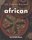 123 Yummy African Recipes: An One-of-a-kind Yummy African Cookbook Cover Image