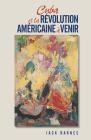 Cuba Et La Révolution Américaine À Venir Cover Image