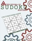 The Enigma Of Sudoku Masters: A Multitude of Sudoku Puzzles To Keep You On A Master Puzzler Track Cover Image