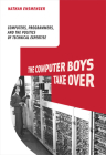 The Computer Boys Take Over: Computers, Programmers, and the Politics of Technical Expertise Cover Image
