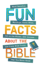 Fun Facts about the Bible: Word Searches, Matchups, Guess Whos, Fill-in-the-Blanks, Q&A Quizzes. . .and Crazy Bible Trivia That You Never Knew Cover Image