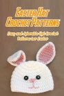 Easter Hat Crochet Patterns: Easy and Adorable Hat Crochet Patterns for Easter: How to Crochet A Easter Hat Book Cover Image