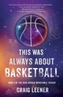 This Was Always About Basketball: Book 3 of the Zeke Archer Basketball Trilogy Cover Image