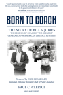 Born to Coach: The Story of Bill Squires, the Legendary Coach of the Greater Boston Track Club Cover Image