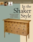 In the Shaker Style: Building Furniture Inspired by the Shaker Traditio Cover Image
