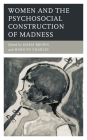 Women and the Psychosocial Construction of Madness (Psychoanalytic Studies: Clinical) Cover Image