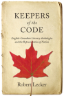 Keepers of the Code: English-Canadian Literary Anthologies and the Representation of the Nation Cover Image