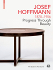 Josef Hoffmann 1870-1956: Progress Through Beauty: The Guide to His Oeuvre Cover Image